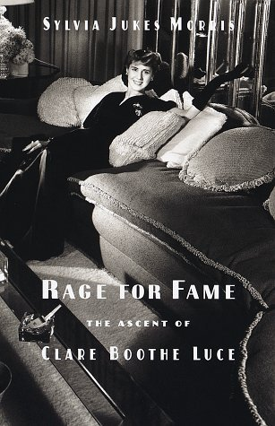 Rage for Fame: The Ascent of Clare Boothe Luce