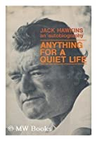 Anything for a quiet life;: The autobiography of Jack Hawkins