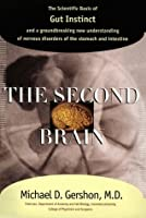 The Second Brain: The Scientific Basis of Gut Instinctand a groundbreaking new understanding of nervous disorders of the stomach and intestine