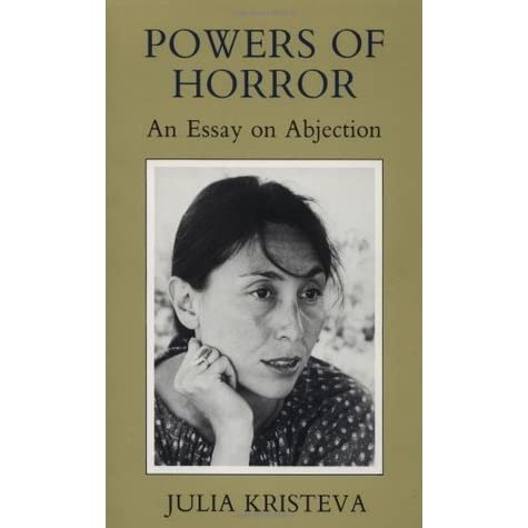 julia kristeva an essay on abjection Introduction: approaching abjection  choanalytic theories of julia kristeva1 in 1980,  he explicitly addressed abjection in a short essay he drafted in.