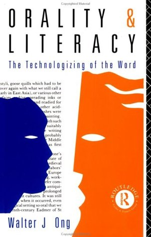 Orality and Literacy by Walter J. Ong