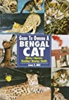 The Guide to Owning a Bengal Cat: History, Character, Breeding, Showing, Health