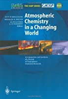 Atmospheric Chemistry in a Changing World An Integration and Synthesis of a Decade of Tropospheric Chemistry Research