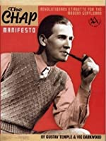 The CHAP Manifesto: Revolutionary Etiquette For The Modern Gentleman
