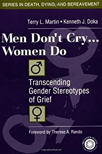 Men Don't Cry, Women Do: Transcending Gender Stereotypes of Grief