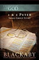 1 & 2 Peter: A Blackaby Bible Study Series (Encounters with God)