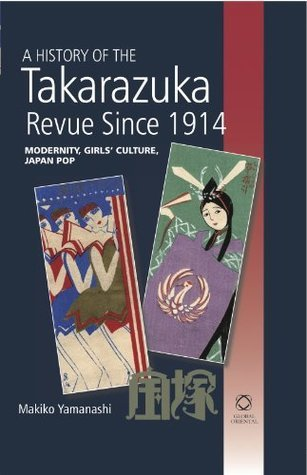 A History of the Takarazuka Revue Since 1914 Modernity, Girls' Culture, Japan Pop