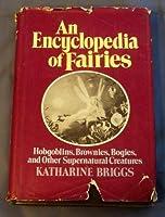 An Encyclopedia of Fairies: Hobgoblins, Brownies, Bogies, & Other Supernatural Creatures