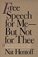 Free Speech for Me — But Not for Thee: How the American Left and Right Relentlessly Censor Each Other