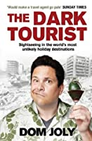 The Dark Tourist: Sightseeing in the world's most unlikely holiday destinations (A Crowner John Mystery)