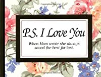 P.S. I Love You: When Mom Wrote She Always Saved the Best for Last