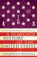 A Renegade History of the United States: How Drunks, Delinquents, and Other Outcasts Made America (CRUSADE)