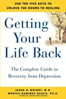 Getting Your Life Back: The Complete Guide to Recovery from Depression