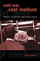 Cold War, Cool Medium: Television, McCarthyism, and American Culture (Film and Culture)