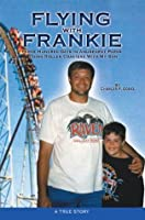 Flying With Frankie: Three Hundred Days In Amusement Parks Riding Roller Coasters With My Son