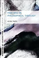 Free Will in Philosophical Theology (Bloomsbury Studies in Philosophy of Religion)