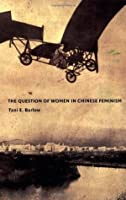 The Question of Women in Chinese Feminism (Next Wave: New Directions in Women's Studies)