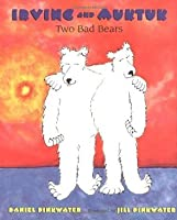 Irving and Muktuk: Two Bad Bears (Irving & Muktuk Story)
