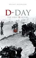 D-Day: The First 72 Hours (Revealing History)