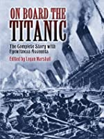 On Board the Titanic: The Complete Story with Eyewitness Accounts (Dover Maritime)