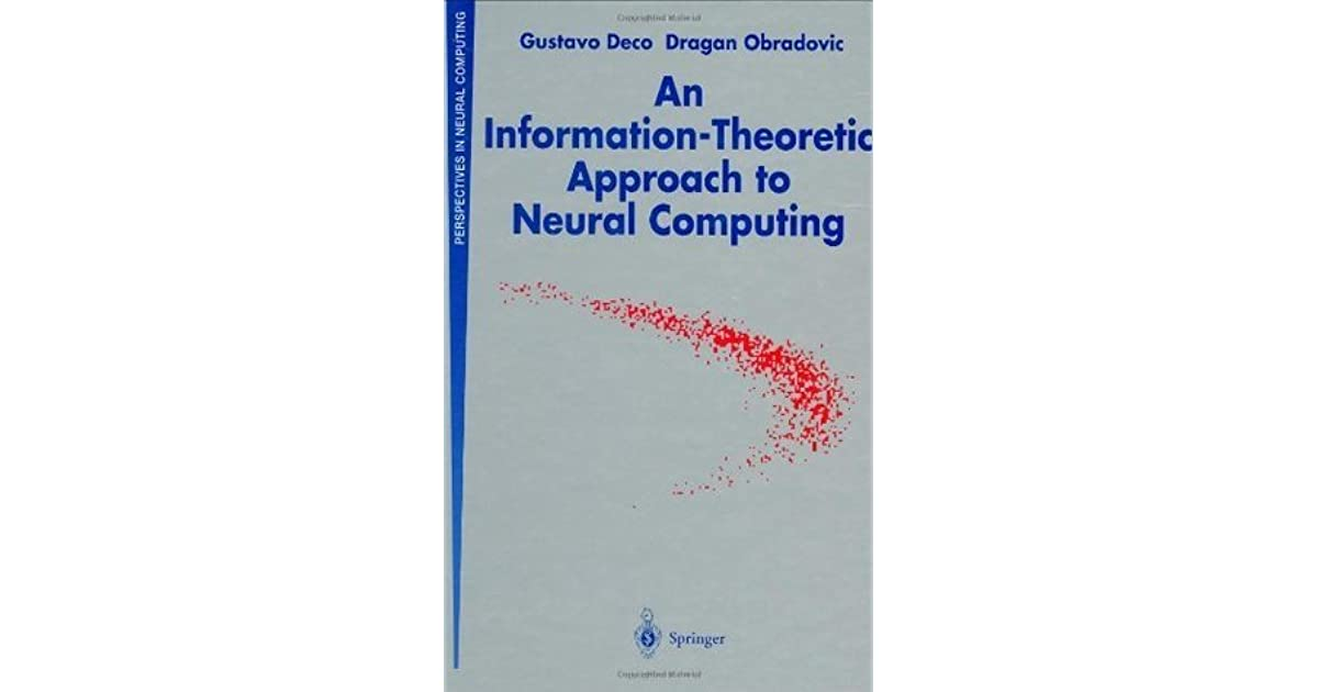 An Information-Theoretic Approach to Neural Computing by Gustavo Deco