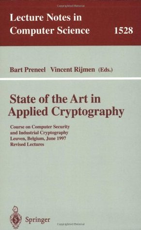 State of the Art in Applied Cryptography: Course on Computer Security and Industrial Cryptography, Leuven, Belgium, June 3-6, 1997 Revised Lectures (Lecture Notes in Computer Science)