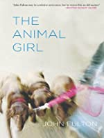 The Animal Girl: Two Novellas and Three Stories (Yellow Shoe Fiction)