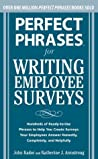Perfect Phrases for Writing Employee Surveys: Hundreds of Ready-to-Use Phrases to Help You Create Surveys Your Employees Answer Honestly, Complete (Perfect Phrases Series)