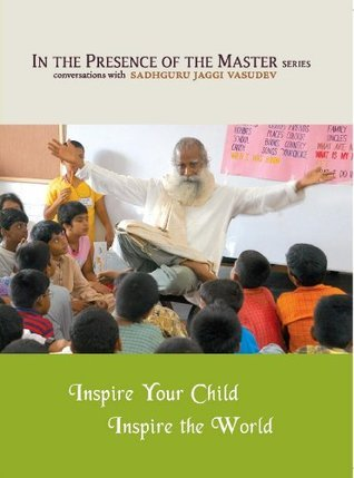 Inspire Your Child Inspire the World- In the Presence of the Master