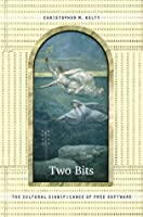 Two Bits: The Cultural Significance of Free Software (Experimental Futures)