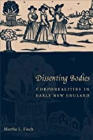 Dissenting Bodies: Corporealities in Early New England