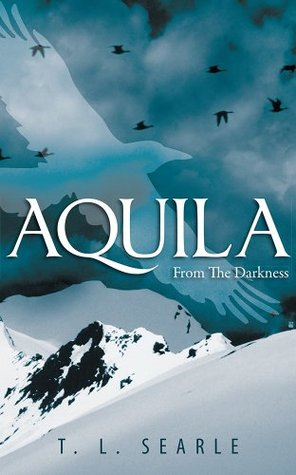 Book Review: Aquila - From The Darkness by T. L. Searle (Fantasy Romance)