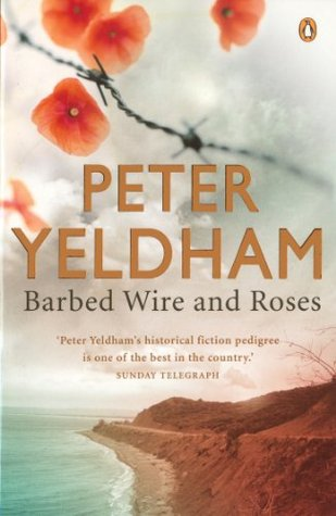 Barbed Wire and Roses by Peter Yeldham