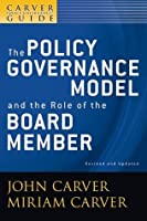 A Carver Policy Governance Guide, The Policy Governance Model and the Role of the Board Member: Volume 1 (J-B Carver Board Governance Series)