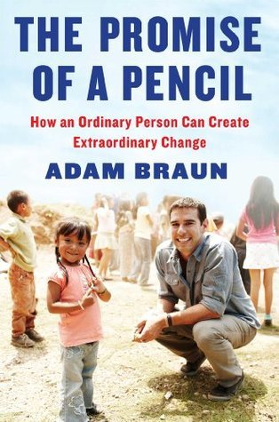 The Promise of a Pencil How an Ordinary Person Can Create Extraordinary Change by Adam Braun (z-lib.org)