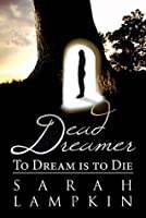 Dead Dreamer: To Dream is to Die