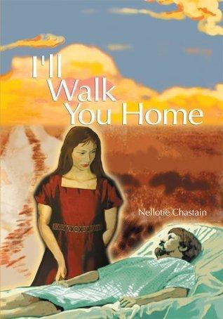 Ill Walk You Home Nellotie Chastain