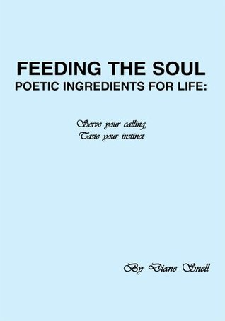 Feeding the Soul: Poetic Ingredients for Life : Serve your Calling, Taste your Instinct