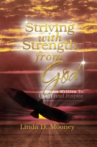 Striving With Strength From God : Poems Written To Uplift and Inspire