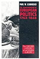 The Transformation of European Politics 1763-1848 (Oxford History of Modern Europe)