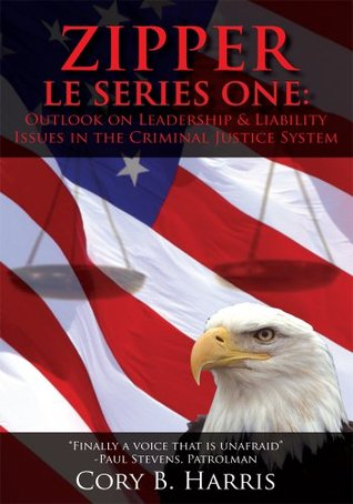 ZIPPER LE SERIES ONE: : Outlook on Leadership & Liability Issues in the Criminal Justice System