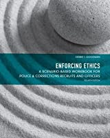 Enforcing Ethics: A Scenario-Based Workbook for Police & Corrections Recruits and Officers (4th Edition)