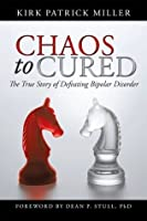 Chaos to Cured : The True Story of Defeating Bipolar Disorder