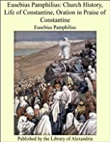Church History/Life of Constantine/Oration in Praise of Constantine