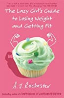 The Lazy Girl's Guide To Losing Weight And Getting Fit