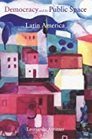 Democracy and the Public Space in Latin America
