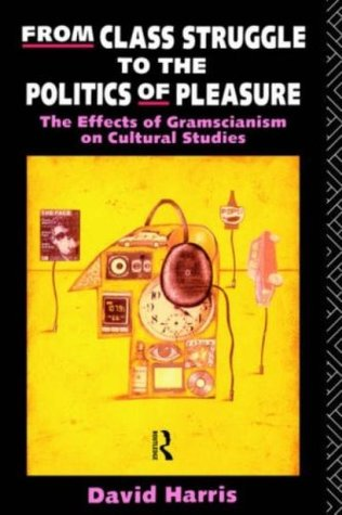 From Class Struggle to the Politics of Pleasure: The Effects of Gramscianism on Cultural Studies