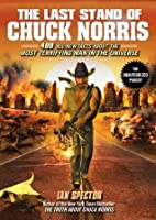 The Last Stand of Chuck Norris: 400 All-New Facts About The Most Terrifying Man In The Universe