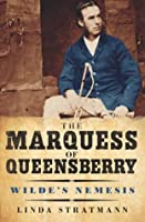 The Marquess of Queensberry: Wilde's Nemesis