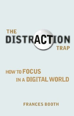 fc2591559 The Distraction Trap: How to Focus in a Digital World by Frances Booth